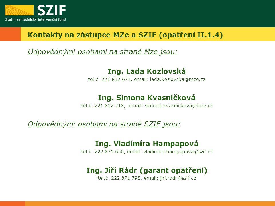 Kontakty na zástupce MZe a SZIF (opatření II.1.4) Odpovědnými osobami na straně Mze jsou: Ing.