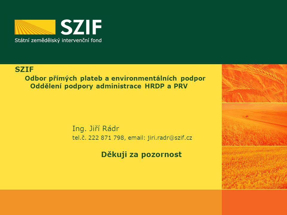 SZIF Odbor přímých plateb a environmentálních podpor Oddělení podpory administrace HRDP a PRV Ing.