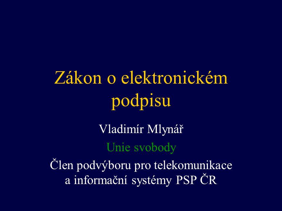Zákon o elektronickém podpisu Vladimír Mlynář Unie svobody Člen podvýboru pro telekomunikace a informační systémy PSP ČR