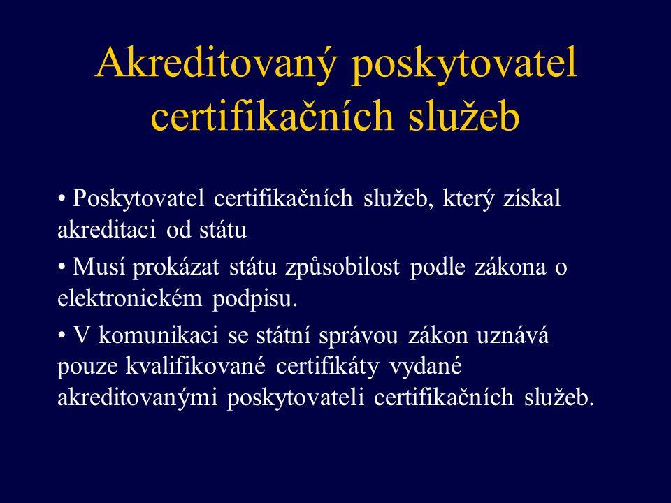 Akreditovaný poskytovatel certifikačních služeb Poskytovatel certifikačních služeb, který získal akreditaci od státu Musí prokázat státu způsobilost p