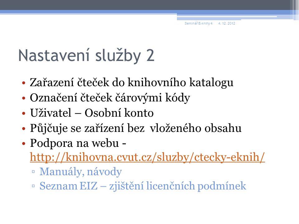 Nastavení služby 2 Zařazení čteček do knihovního katalogu Označení čteček čárovými kódy Uživatel – Osobní konto Půjčuje se zařízení bez vloženého obsahu Podpora na webu - http://knihovna.cvut.cz/sluzby/ctecky-eknih/ http://knihovna.cvut.cz/sluzby/ctecky-eknih/ ▫Manuály, návody ▫Seznam EIZ – zjištění licenčních podmínek Seminář E-knihy 44.