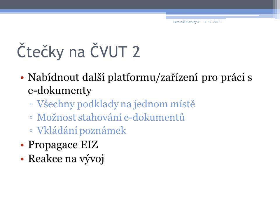 Dostupné čtečky v ÚK ČVUT 11 čteček – k půjčení pro interní uživatele knihovny http://knihovna.cvut.cz/sluzby/ctecky-eknih/prehled-ctecek.html ▫Různé typy ▫Většina podporuje Adobe DRM Nejpopulárnější Kindle, PocketBook Nově dokoupen čtečka eReading Klíč pro výběr zařízení – podporované formáty, ovládání, dostupné slovníky, dostupnost podpory – Seminář E-knihy 44.