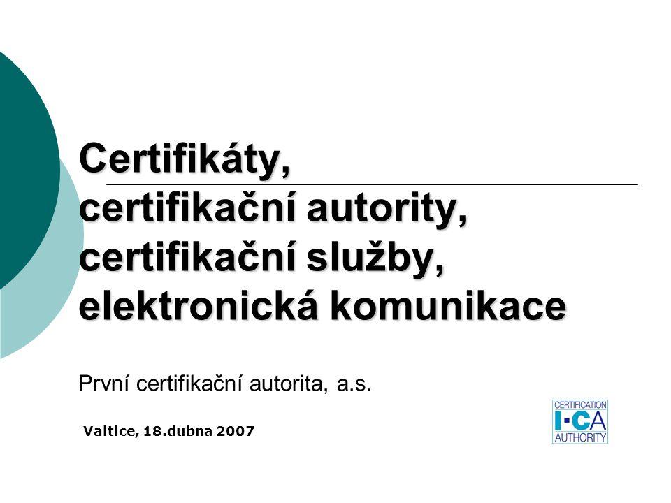 Certifikáty, certifikační autority, certifikační služby, elektronická komunikace Certifikáty, certifikační autority, certifikační služby, elektronická komunikace První certifikační autorita, a.s.