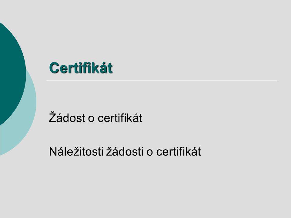 Certifikát Žádost o certifikát Náležitosti žádosti o certifikát