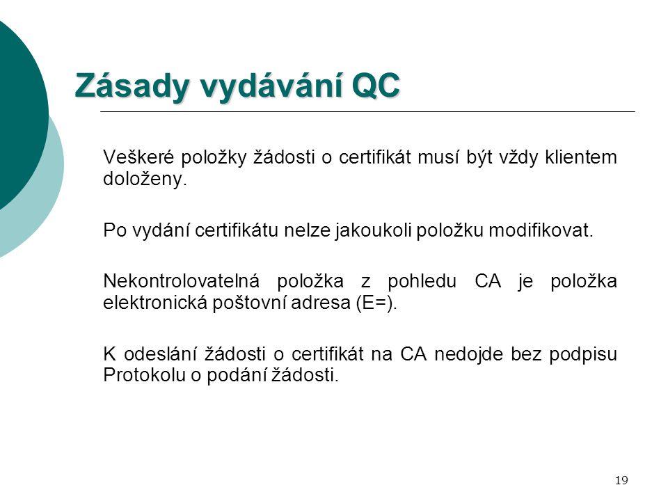 19 Zásady vydávání QC Veškeré položky žádosti o certifikát musí být vždy klientem doloženy. Po vydání certifikátu nelze jakoukoli položku modifikovat.
