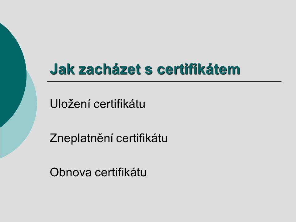 Jak zacházet s certifikátem Uložení certifikátu Zneplatnění certifikátu Obnova certifikátu