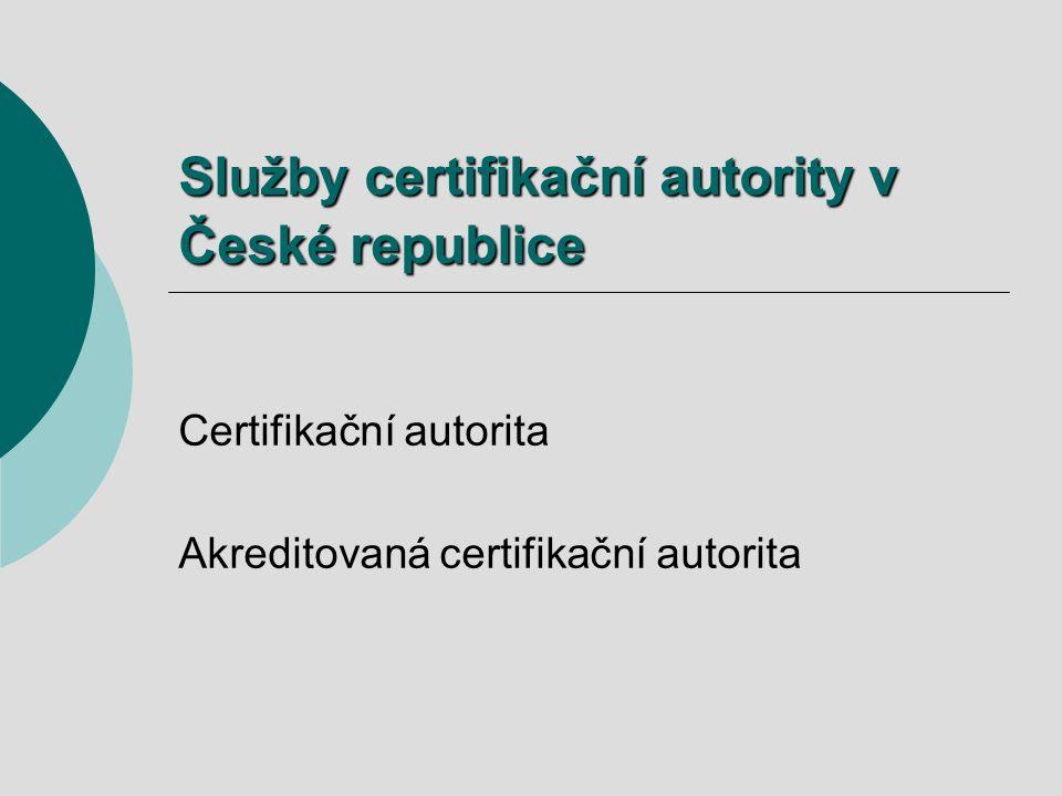 Služby certifikační autority v České republice Certifikační autorita Akreditovaná certifikační autorita