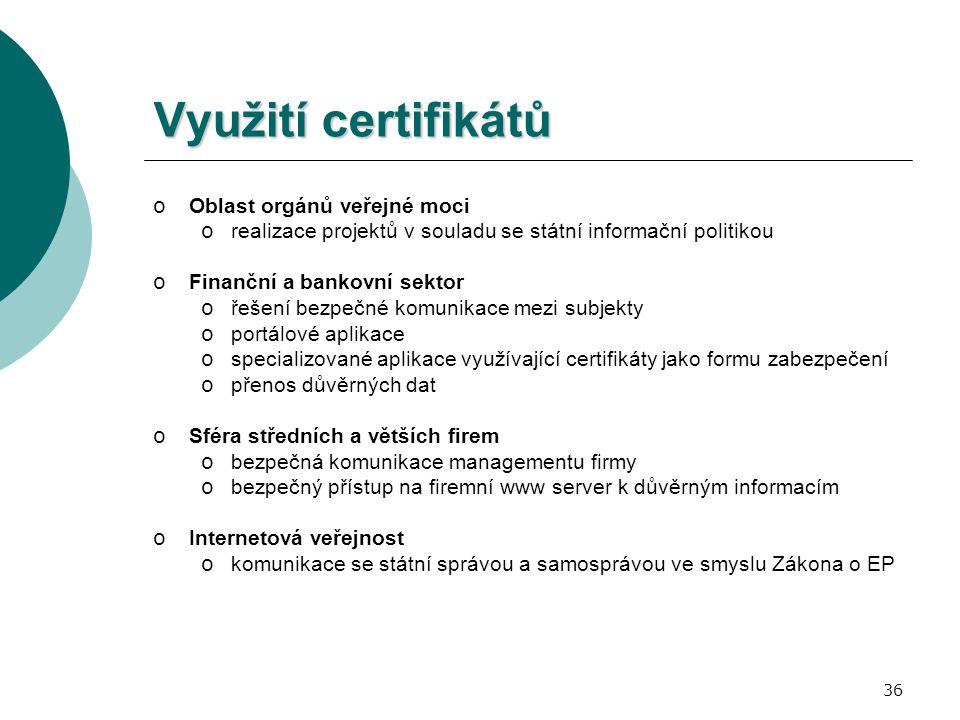 36 Využití certifikátů o Oblast orgánů veřejné moci o realizace projektů v souladu se státní informační politikou o Finanční a bankovní sektor o řešen