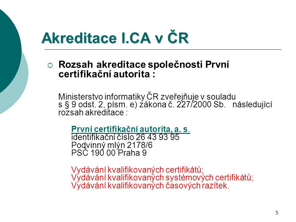 5 Akreditace I.CA v ČR  Rozsah akreditace společnosti První certifikační autorita : Ministerstvo informatiky ČR zveřejňuje v souladu s § 9 odst. 2, p
