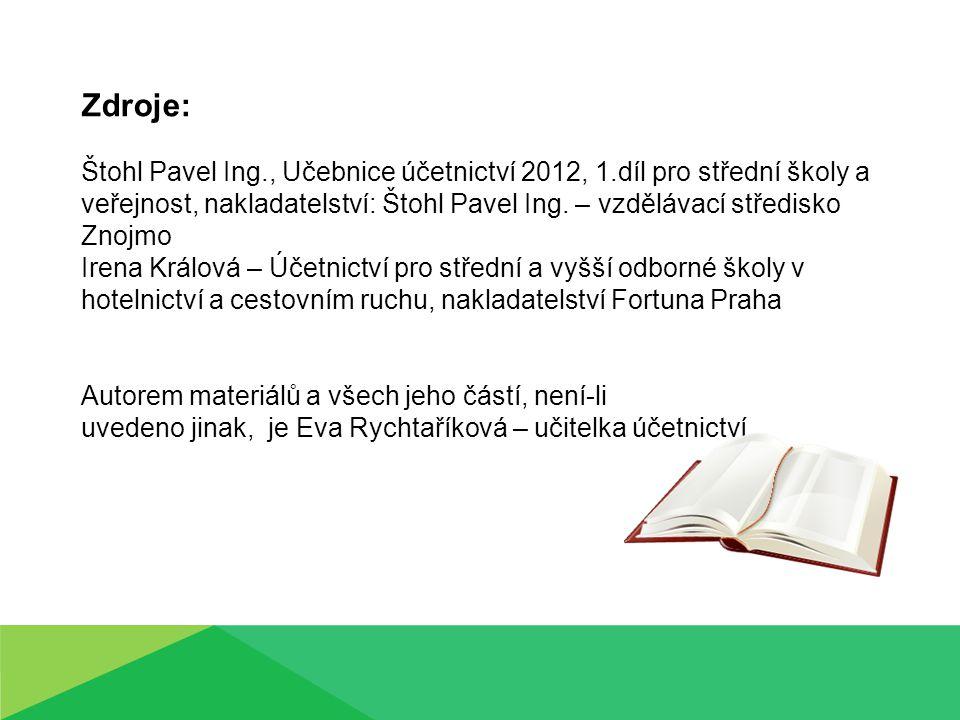 Zdroje: Štohl Pavel Ing., Učebnice účetnictví 2012, 1.díl pro střední školy a veřejnost, nakladatelství: Štohl Pavel Ing.