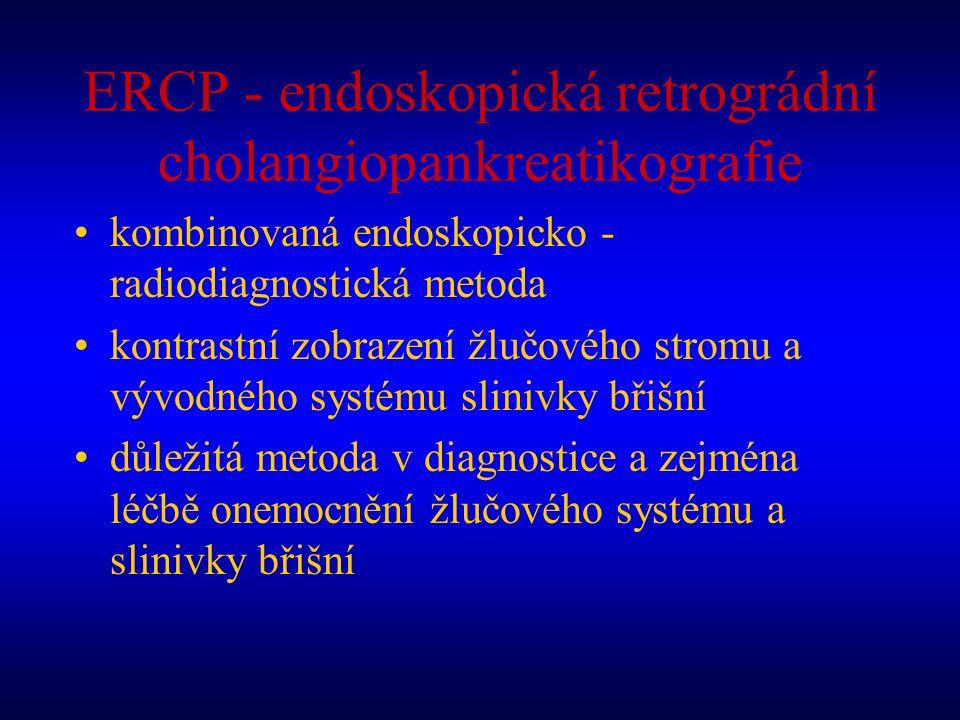 ERCP - endoskopická retrográdní cholangiopankreatikografie kombinovaná endoskopicko - radiodiagnostická metoda kontrastní zobrazení žlučového stromu a