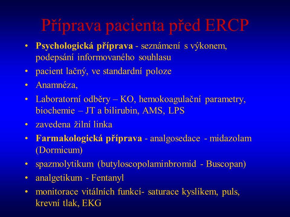 Příprava pacienta před ERCP Psychologická příprava - seznámení s výkonem, podepsání informovaného souhlasu pacient lačný, ve standardní poloze Anamnéz