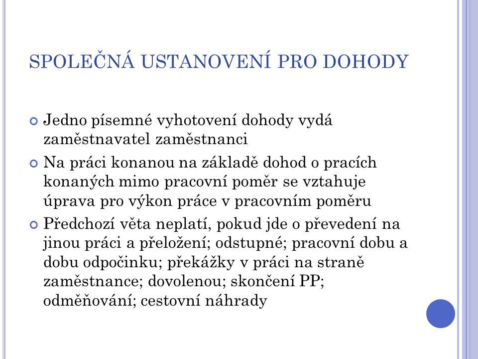 SPOLEČNÁ USTANOVENÍ PRO DOHODY Jedno písemné vyhotovení dohody vydá zaměstnavatel zaměstnanci Na práci konanou na základě dohod o pracích konaných mim