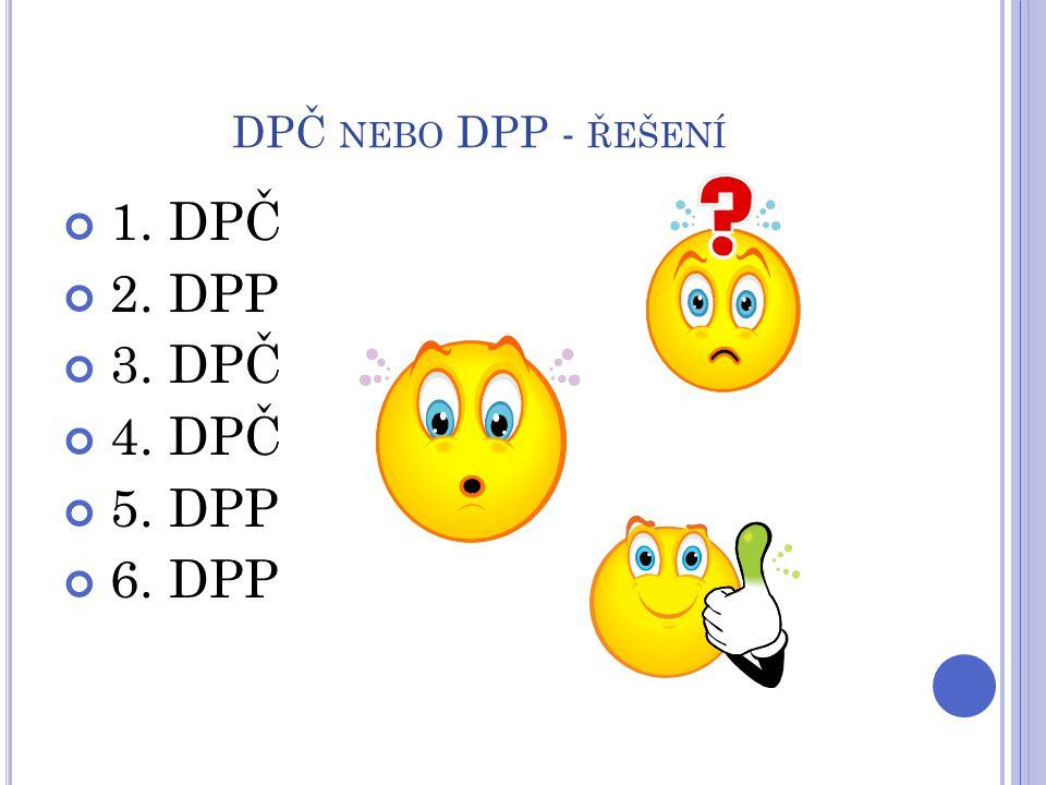 DPČ NEBO DPP - ŘEŠENÍ 1. DPČ 2. DPP 3. DPČ 4. DPČ 5. DPP 6. DPP