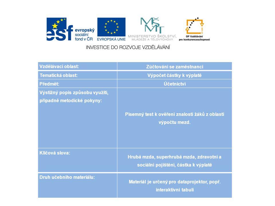 Vzdělávací oblast: Zúčtování se zaměstnanci Tematická oblast: Výpočet částky k výplatě Předmět: Účetnictví Výstižný popis způsobu využití, případně me