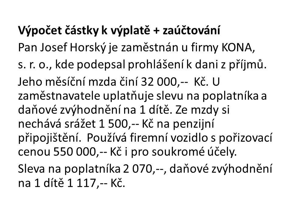 Výpočet částky k výplatě + zaúčtování Pan Josef Horský je zaměstnán u firmy KONA, s. r. o., kde podepsal prohlášení k dani z příjmů. Jeho měsíční mzda