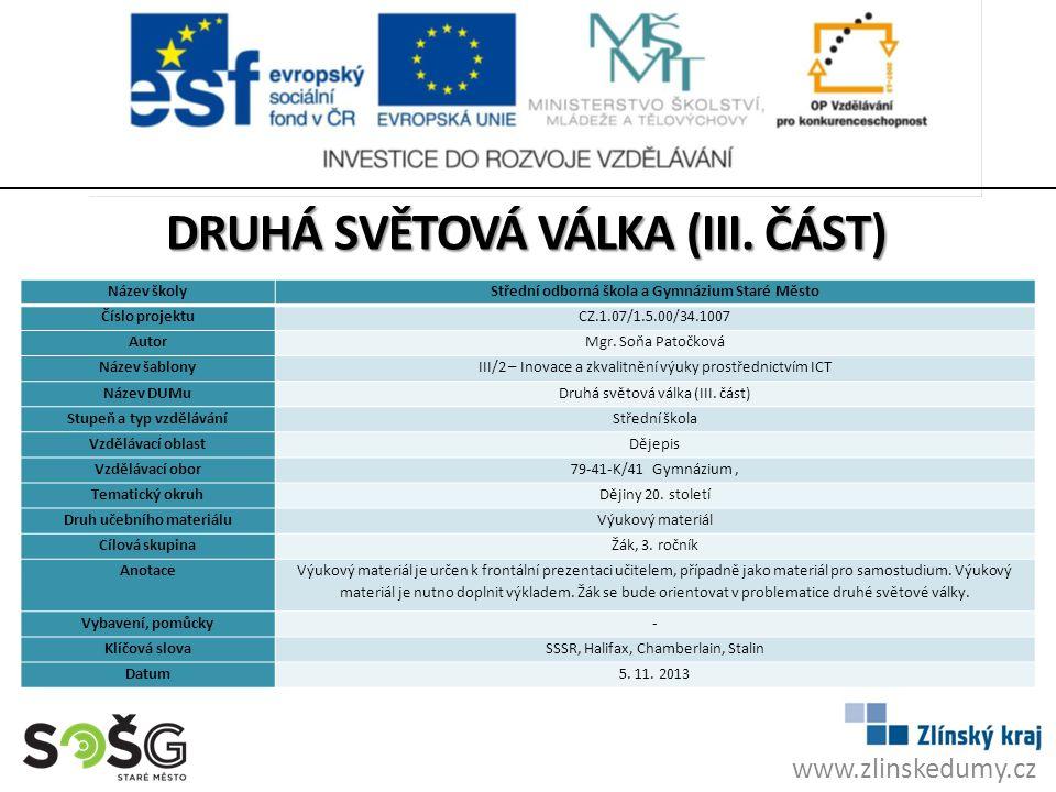 www.zlinskedumy.cz DRUHÁ SVĚTOVÁ VÁLKA (III. ČÁST) Název školyStřední odborná škola a Gymnázium Staré Město Číslo projektuCZ.1.07/1.5.00/34.1007 Autor