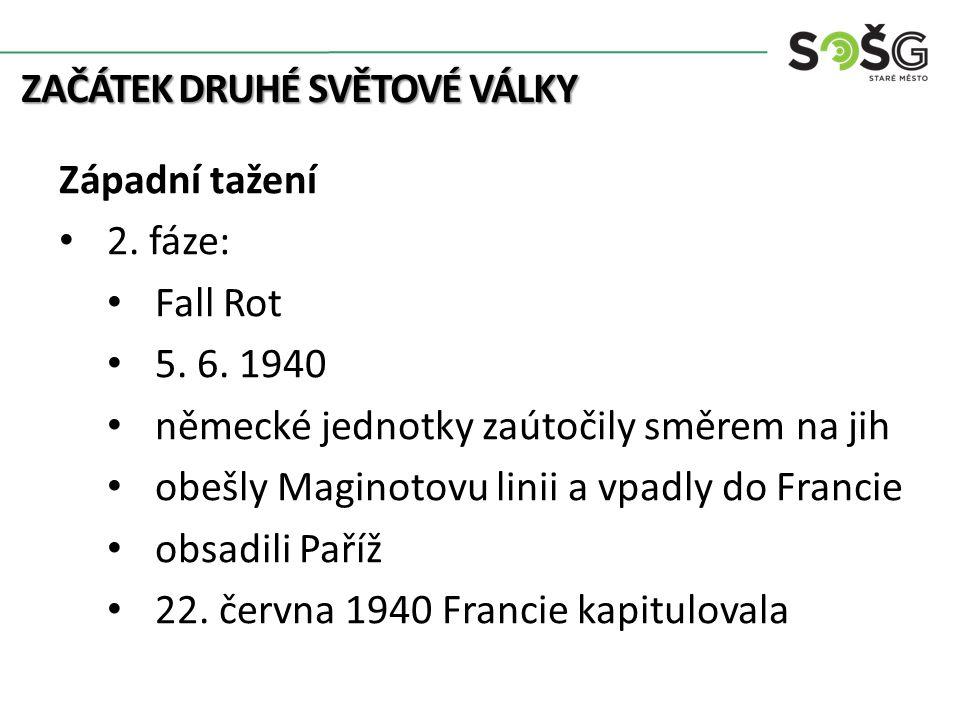 ZAČÁTEK DRUHÉ SVĚTOVÉ VÁLKY Západní tažení 2. fáze: Fall Rot 5. 6. 1940 německé jednotky zaútočily směrem na jih obešly Maginotovu linii a vpadly do F