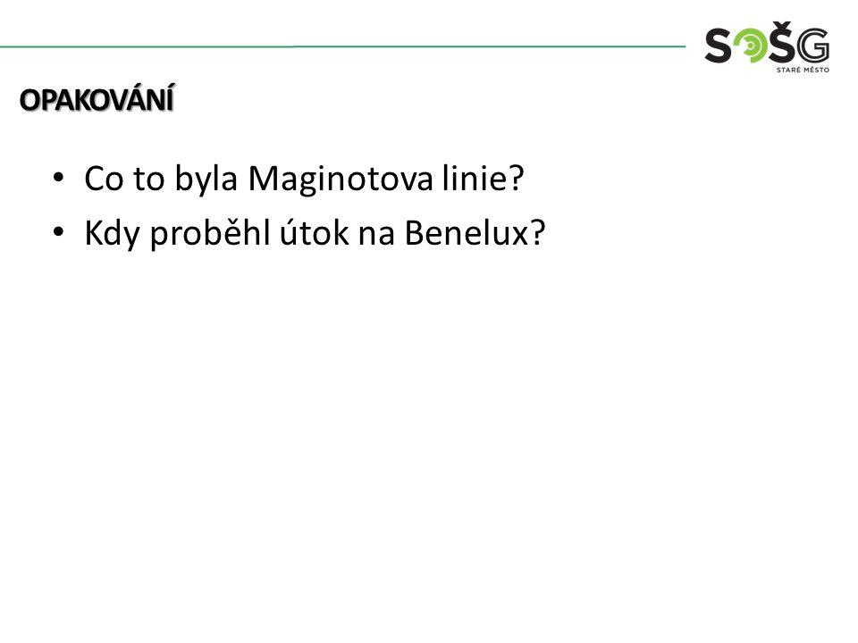 Co to byla Maginotova linie? Kdy proběhl útok na Benelux? OPAKOVÁNÍ