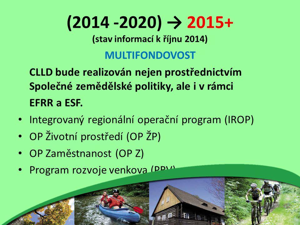 (2014 -2020) → 2015+ (stav informací k říjnu 2014) MULTIFONDOVOST CLLD bude realizován nejen prostřednictvím Společné zemědělské politiky, ale i v rámci EFRR a ESF.
