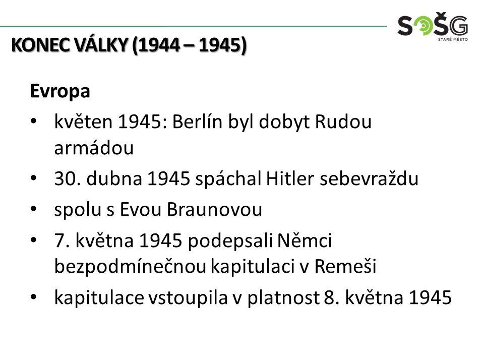 KONEC VÁLKY (1944 – 1945) Evropa květen 1945: Berlín byl dobyt Rudou armádou 30.