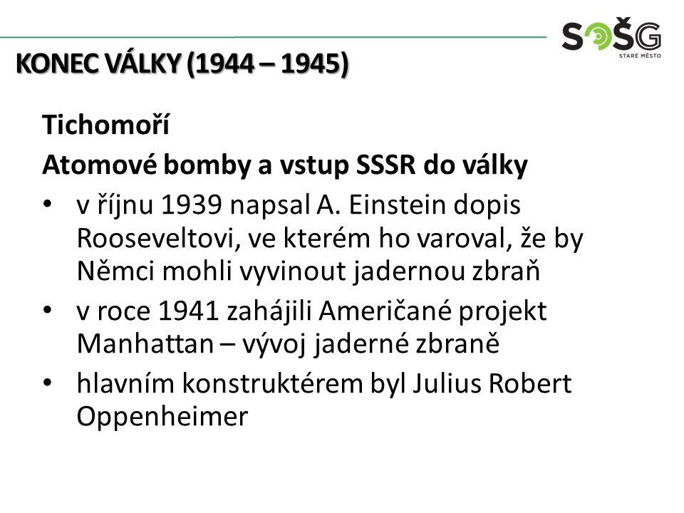 KONEC VÁLKY (1944 – 1945) Tichomoří Atomové bomby a vstup SSSR do války v říjnu 1939 napsal A.