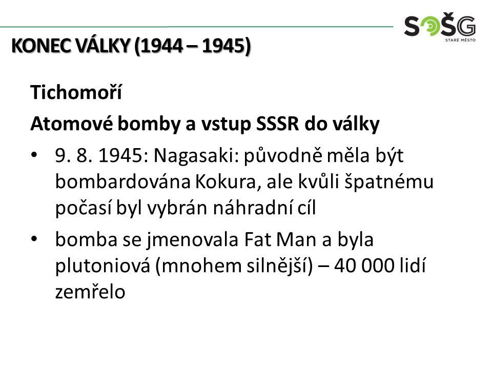KONEC VÁLKY (1944 – 1945) Tichomoří Atomové bomby a vstup SSSR do války 9.