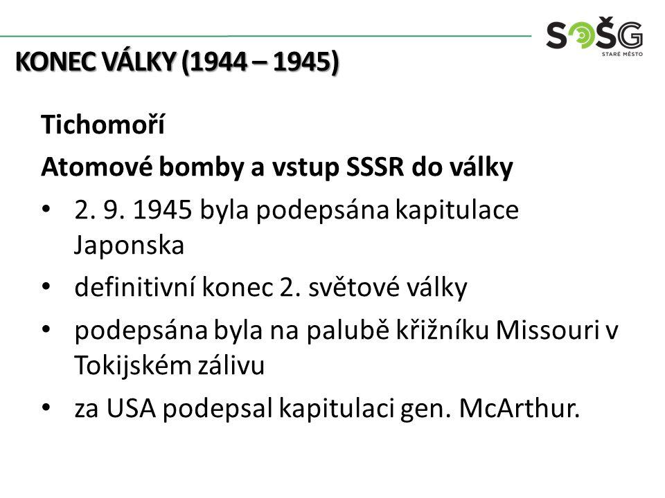 KONEC VÁLKY (1944 – 1945) Tichomoří Atomové bomby a vstup SSSR do války 2.