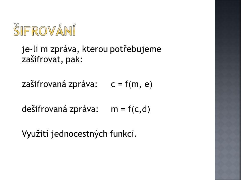 je-li m zpráva, kterou potřebujeme zašifrovat, pak: zašifrovaná zpráva: c = f(m, e) dešifrovaná zpráva:m = f(c,d) Využití jednocestných funkcí.