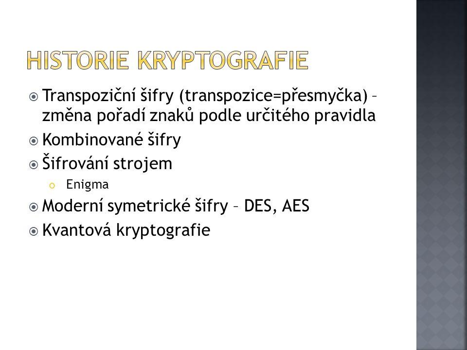  Transpoziční šifry (transpozice=přesmyčka) – změna pořadí znaků podle určitého pravidla  Kombinované šifry  Šifrování strojem Enigma  Moderní symetrické šifry – DES, AES  Kvantová kryptografie
