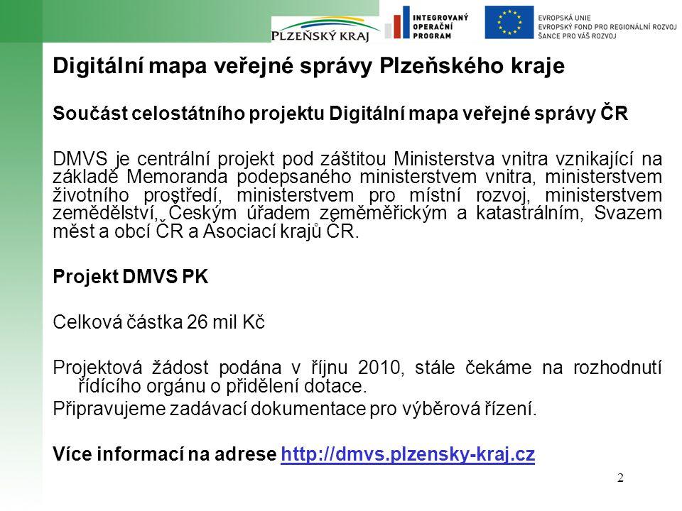 3 Co je cílem projektu DMVS PK: Hlavním cílem projektu je vytvoření uceleného digitálního mapového díla, programového a organizačního prostředí, které bude tvořit součást celorepublikového díla jako garantovaného jednotného mapového díla a prostředí pro konzistentní výkon příslušných agend veřejné správy v území Plzeňského kraje.