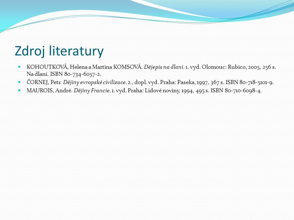 Zdroj literatury KOHOUTKOVÁ, Helena a Martina KOMSOVÁ. Dějepis na dlani. 1. vyd. Olomouc: Rubico, 2005, 256 s. Na dlani. ISBN 80-734-6057-2. ČORNEJ, P