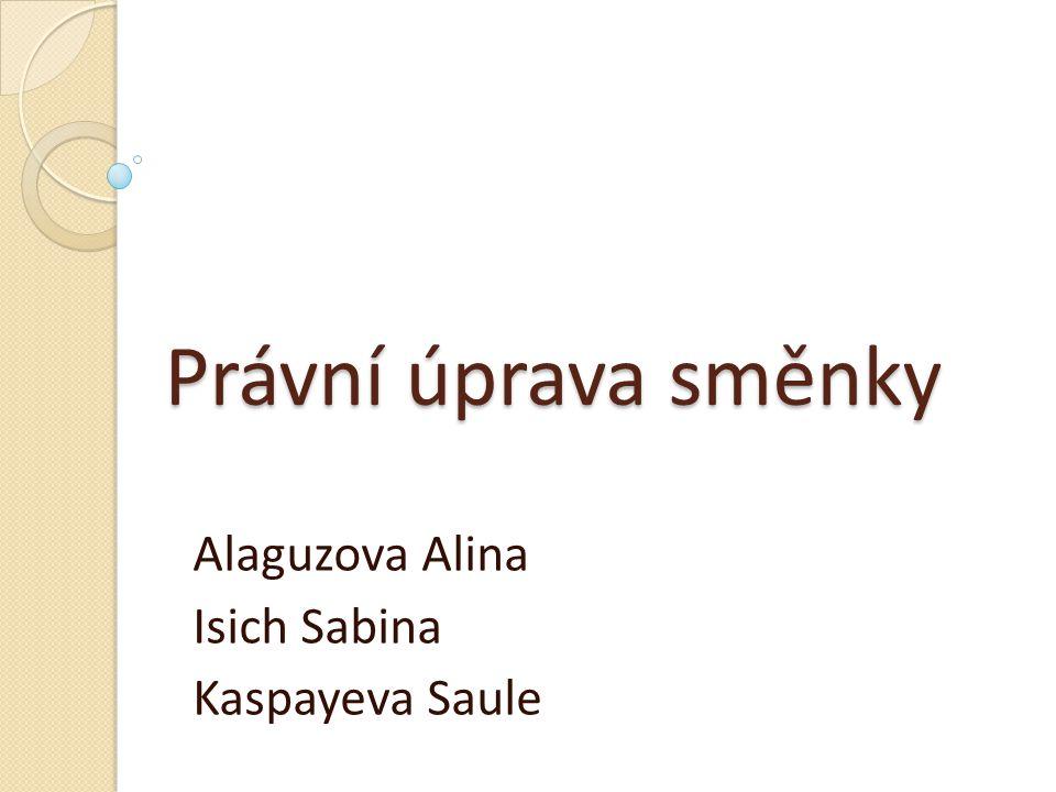 Právní úprava směnky Alaguzova Alina Isich Sabina Kaspayeva Saule