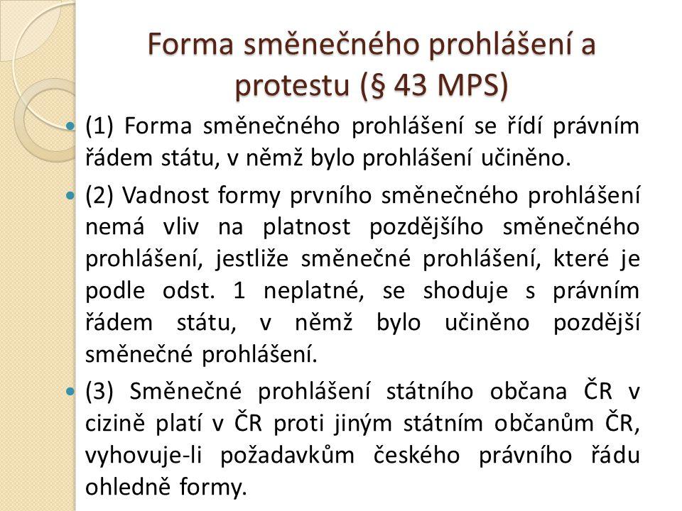 Forma směnečného prohlášení a protestu (§ 43 MPS) (1) Forma směnečného prohlášení se řídí právním řádem státu, v němž bylo prohlášení učiněno.