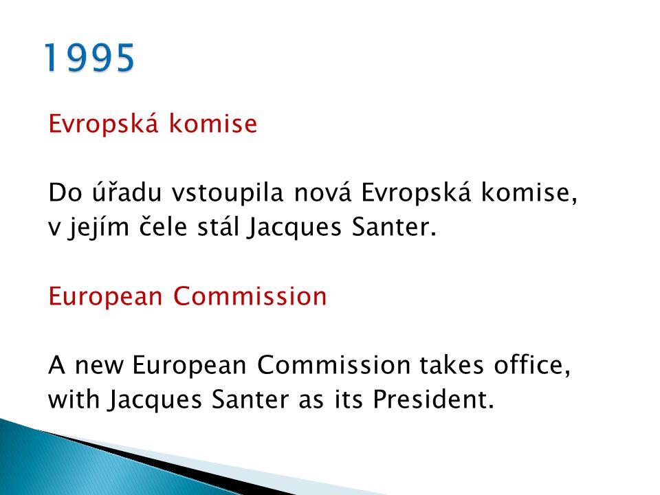 Evropská komise Do úřadu vstoupila nová Evropská komise, v jejím čele stál Jacques Santer.