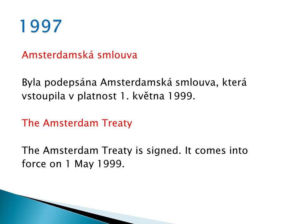 Amsterdamská smlouva Byla podepsána Amsterdamská smlouva, která vstoupila v platnost 1.