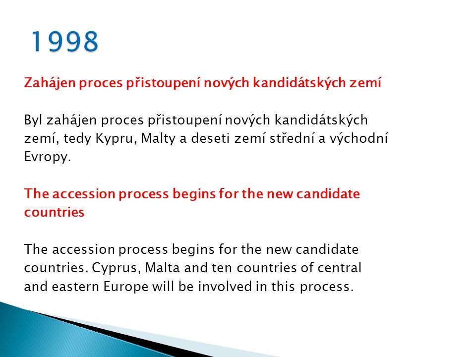Zahájen proces přistoupení nových kandidátských zemí Byl zahájen proces přistoupení nových kandidátských zemí, tedy Kypru, Malty a deseti zemí střední a východní Evropy.