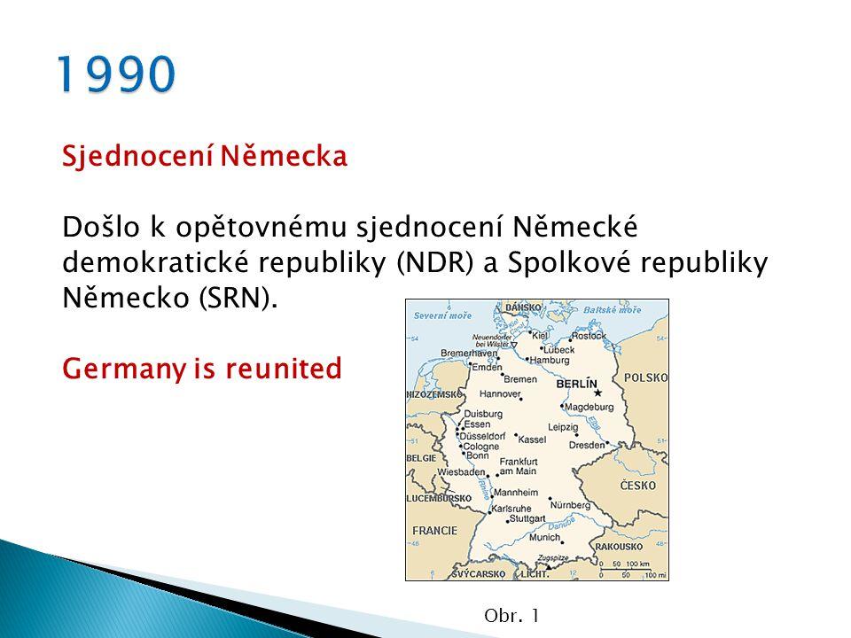 Sjednocení Německa Došlo k opětovnému sjednocení Německé demokratické republiky (NDR) a Spolkové republiky Německo (SRN).