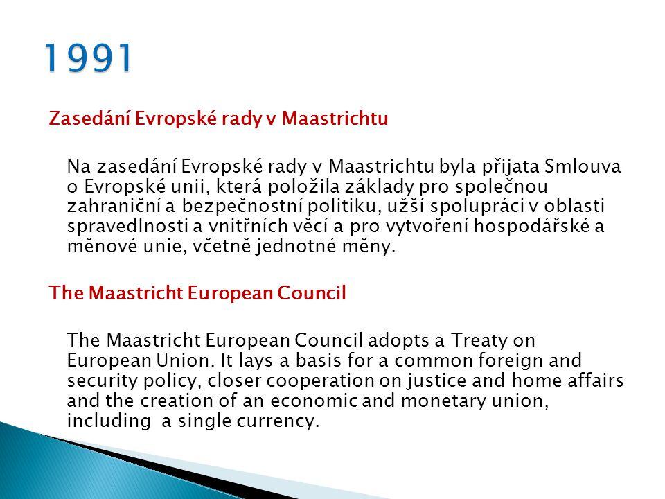 Zasedání Evropské rady v Maastrichtu Na zasedání Evropské rady v Maastrichtu byla přijata Smlouva o Evropské unii, která položila základy pro společnou zahraniční a bezpečnostní politiku, užší spolupráci v oblasti spravedlnosti a vnitřních věcí a pro vytvoření hospodářské a měnové unie, včetně jednotné měny.