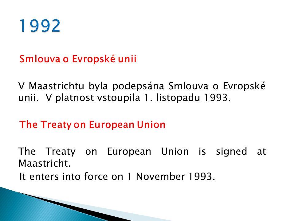 1990 Sjednocení Německa1990 Germany is reunited 1991 Zasedání Evropské rady v Maastrichtu 1991 The Maastricht European Council 1992 Smlouva o EU1992 The Treaty on European Union 1993 Jednotný trh1993 The single market 1993 Smlouva o EU vstupuje v platnost 1993 The Treaty on European Union enters into force