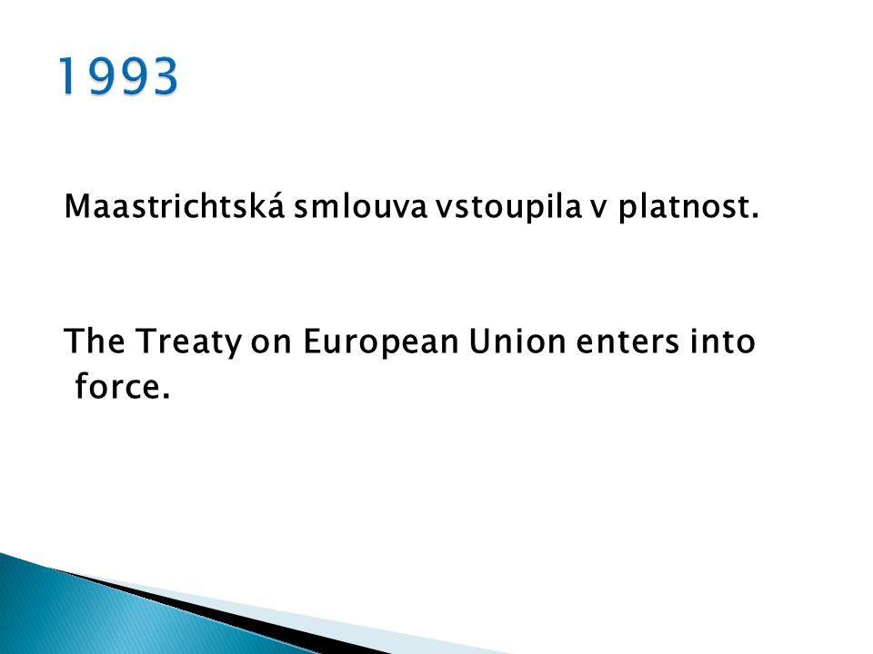 Maastrichtská smlouva vstoupila v platnost. The Treaty on European Union enters into force.