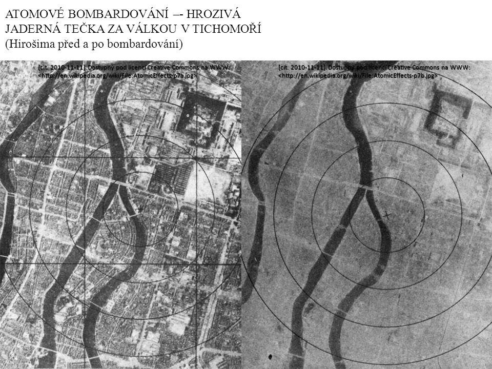 ATOMOVÉ BOMBARDOVÁNÍ –- HROZIVÁ JADERNÁ TEČKA ZA VÁLKOU V TICHOMOŘÍ (Hirošima před a po bombardování) [cit. 2010-11-11]. Dostupný pod licencí Creative