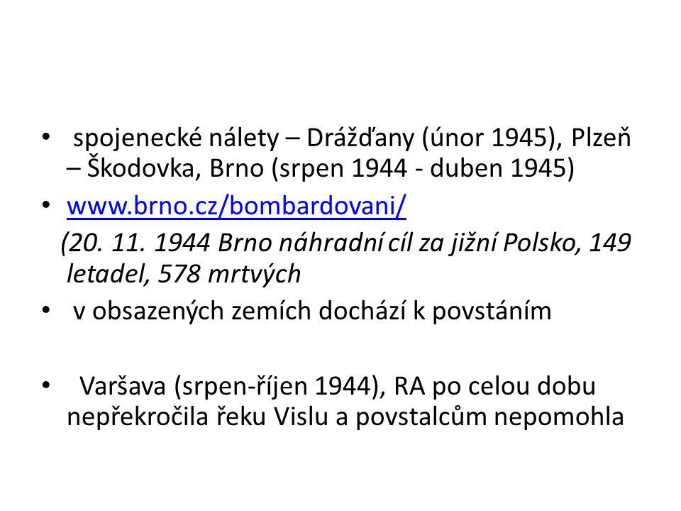 spojenecké nálety – Drážďany (únor 1945), Plzeň – Škodovka, Brno (srpen 1944 - duben 1945) www.brno.cz/bombardovani/ (20. 11. 1944 Brno náhradní cíl z