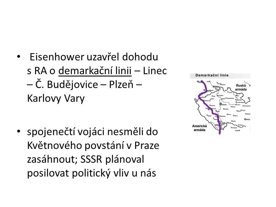 Eisenhower uzavřel dohodu s RA o demarkační linii – Linec – Č. Budějovice – Plzeň – Karlovy Vary spojenečtí vojáci nesměli do Květnového povstání v Pr