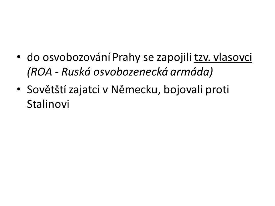 do osvobozování Prahy se zapojili tzv. vlasovci (ROA - Ruská osvobozenecká armáda) Sovětští zajatci v Německu, bojovali proti Stalinovi