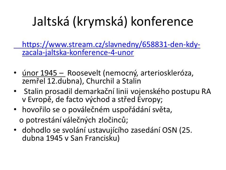Jaltská (krymská) konference https://www.stream.cz/slavnedny/658831-den-kdy- zacala-jaltska-konference-4-unor únor 1945 – Roosevelt (nemocný, arterios