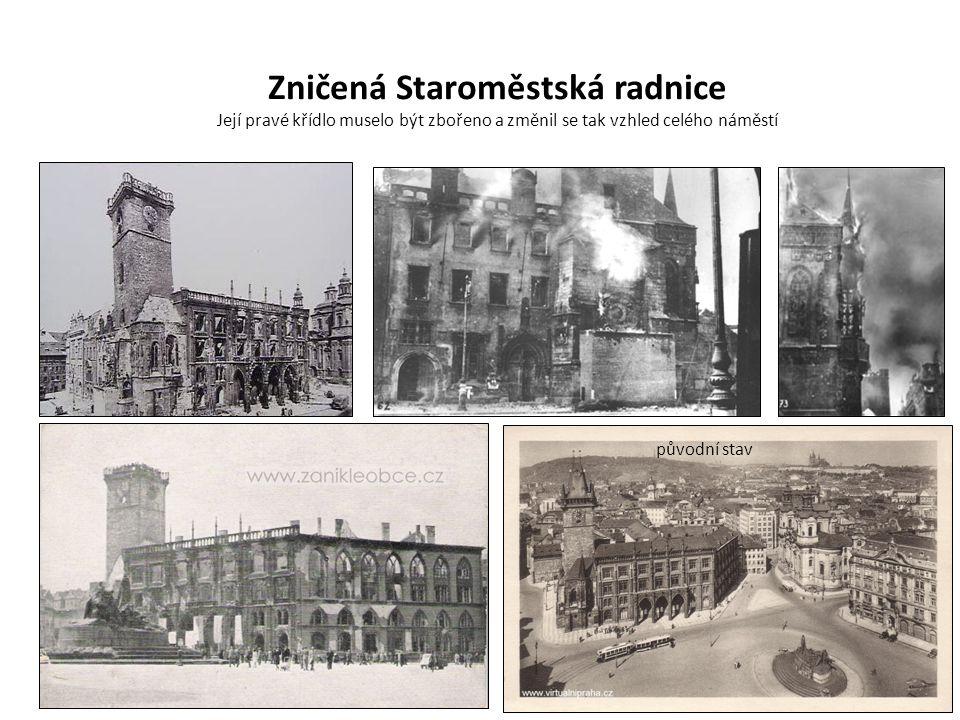 Zničená Staroměstská radnice Její pravé křídlo muselo být zbořeno a změnil se tak vzhled celého náměstí původní stav