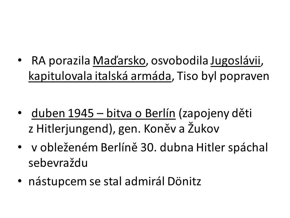 RA porazila Maďarsko, osvobodila Jugoslávii, kapitulovala italská armáda, Tiso byl popraven duben 1945 – bitva o Berlín (zapojeny děti z Hitlerjungend