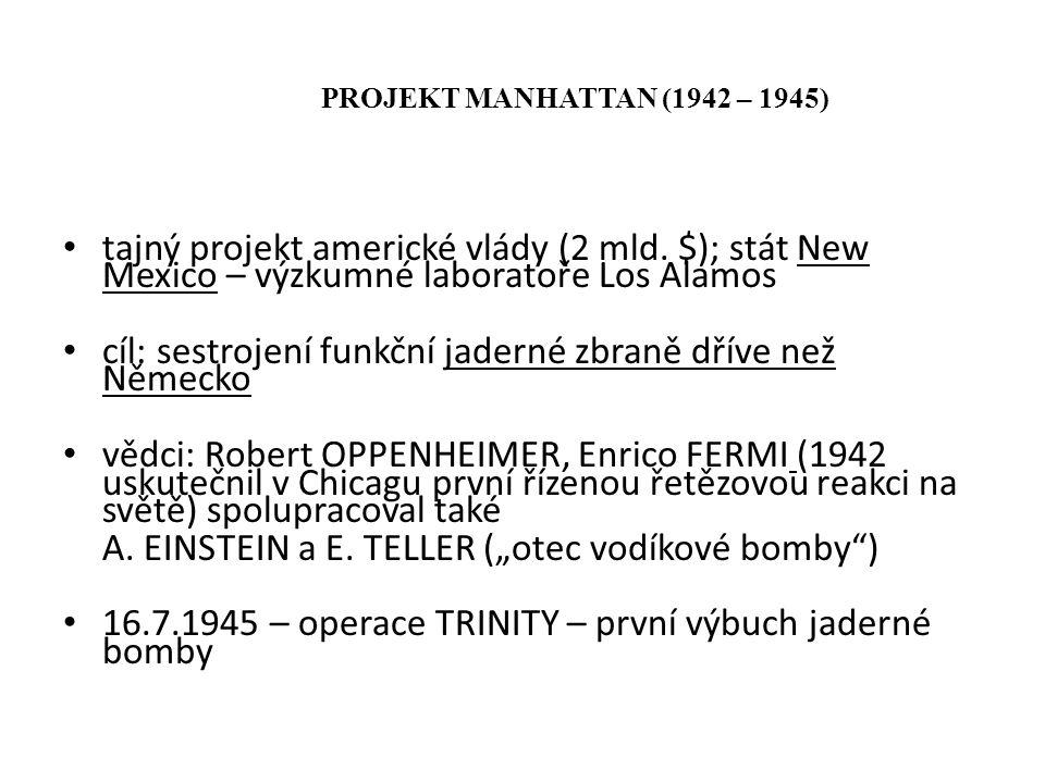 PROJEKT MANHATTAN (1942 – 1945) tajný projekt americké vlády (2 mld. $); stát New Mexico – výzkumné laboratoře Los Alamos cíl: sestrojení funkční jade