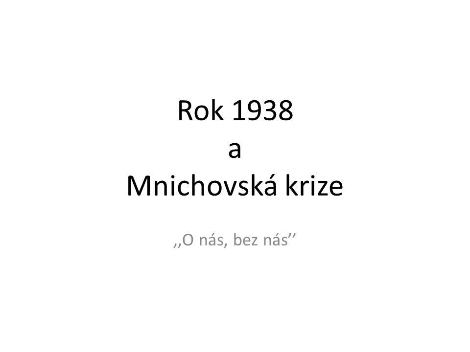 Rok 1938 a Mnichovská krize,,O nás, bez nás''